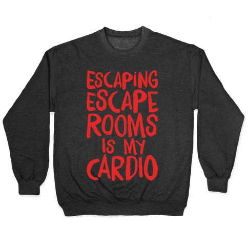 Escaping Escape Rooms Is My Cardio White Print Pullover