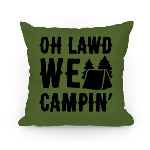 Oh Lawd We Campin' Pillow