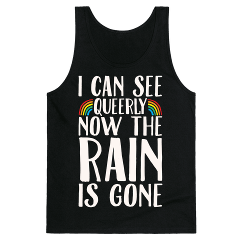 I Can See Queerly Now The Rain Is Gone White Print Tank Top