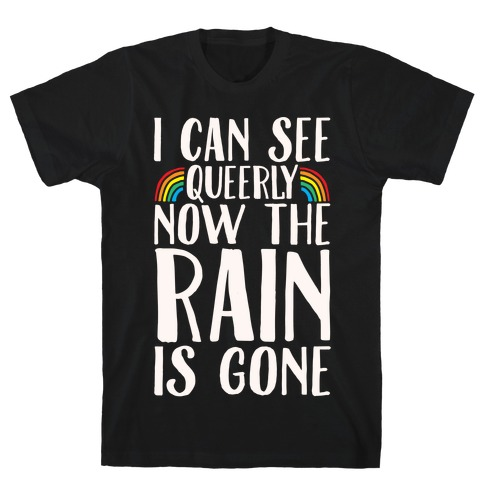 I Can See Queerly Now The Rain Is Gone White Print T-Shirt