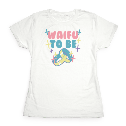 Waifu To Be (1 of 2) Womens T-Shirt