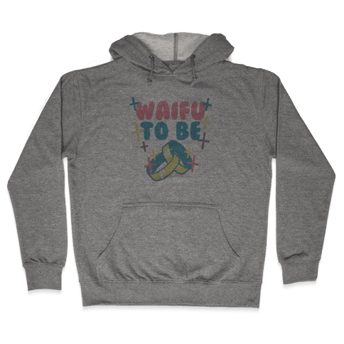 Waifu To Be (1 of 2) Hooded Sweatshirt