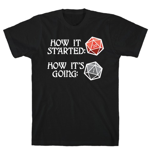 How It Started How It's Going DnD T-Shirt