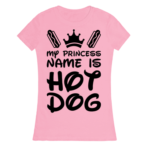My Princess Name Is Hot Dog Womens T-Shirt