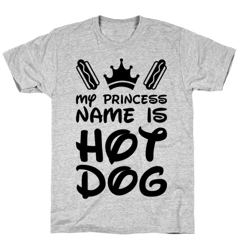 My Princess Name Is Hot Dog T-Shirt