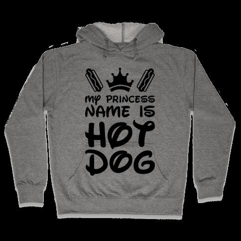 My Princess Name Is Hot Dog Hooded Sweatshirt