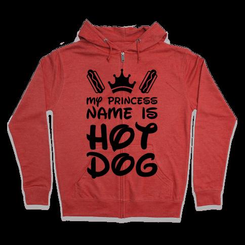 My Princess Name Is Hot Dog Zip Hoodie