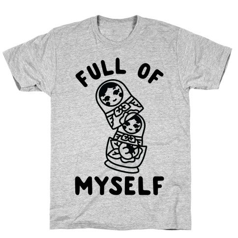 Full of Myself Mens T-Shirt