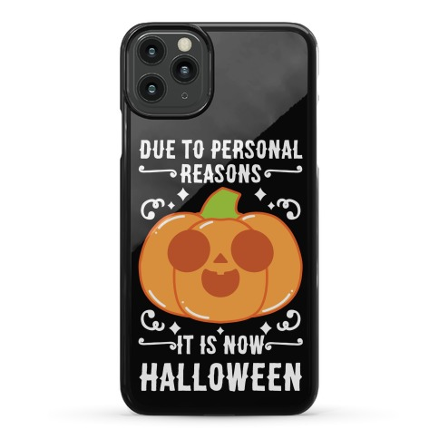 Due To Personal Reasons It Is Now Halloween Pumpkin (White Text) Phone Case