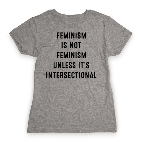 Feminism Is Not Feminism Unless It's Intersectional Womens T-Shirt