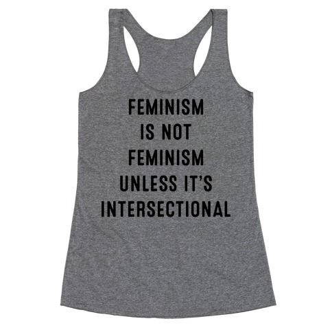 Feminism Is Not Feminism Unless It's Intersectional Racerback Tank Top