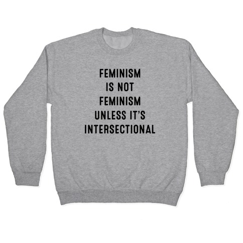 Feminism Is Not Feminism Unless It's Intersectional Pullover