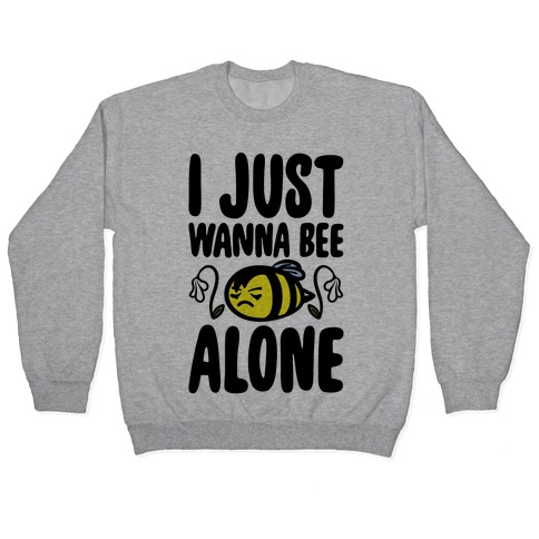 I Just Wanna Be Alone Emo Bee Pun Parody Pullover