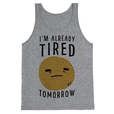I'm Already Tired Tomorrow Tank Top