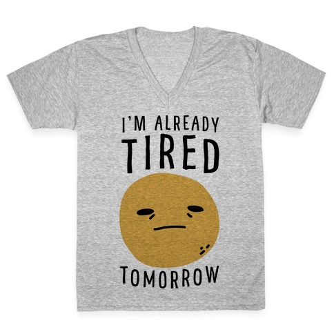 I'm Already Tired Tomorrow V-Neck Tee Shirt