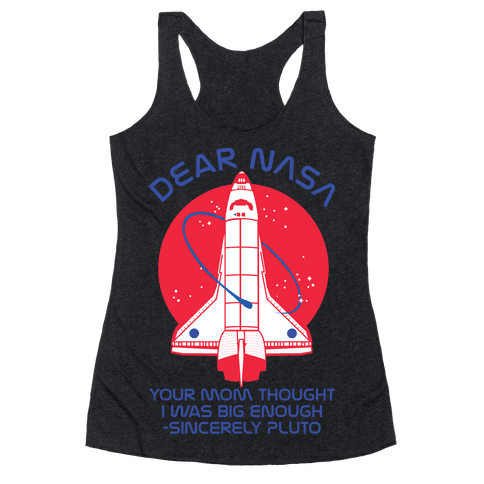 Dear Nasa Your Mom Though I Was Big Enough Racerback Tank Top