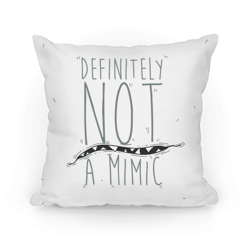 Definitely Not a Mimic Pillow
