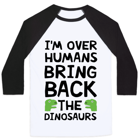 I'm Over Humans Bring Back The Dinosaurs Baseball Tee