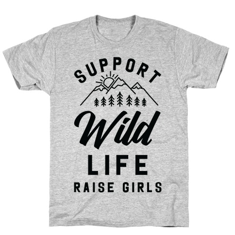 Support Wild Life Raise Girls T-Shirt