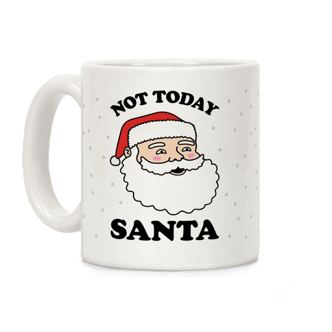 Not Today Santa Coffee Mug