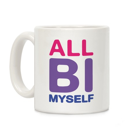 All Bi Myself Coffee Mug