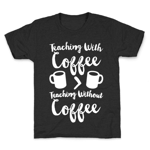 Teaching With Coffee > Teaching Without Coffee White Print Kids T-Shirt
