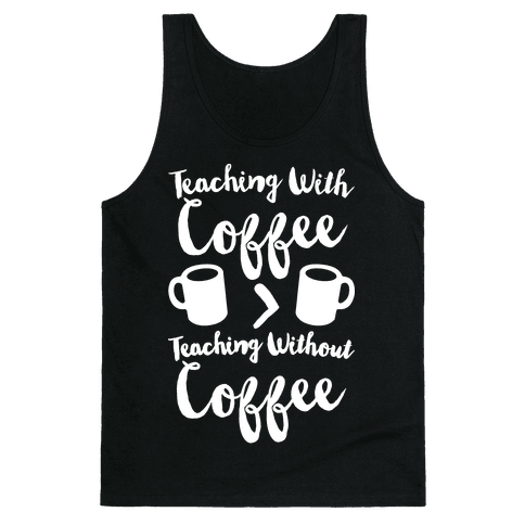 Teaching With Coffee > Teaching Without Coffee White Print Tank Top