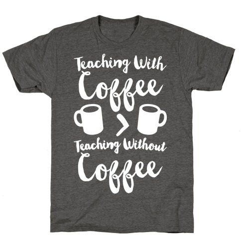 Teaching With Coffee > Teaching Without Coffee White Print T-Shirt