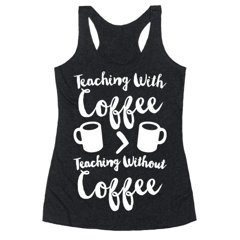 Teaching With Coffee > Teaching Without Coffee White Print Racerback Tank Top