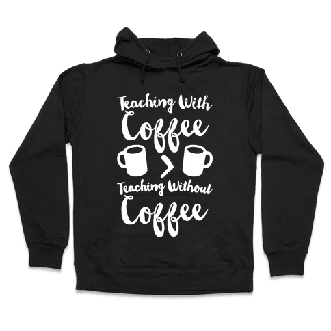 Teaching With Coffee > Teaching Without Coffee White Print Hooded Sweatshirt