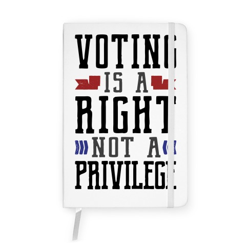 Voting Is A Right Not A Privilege Notebook