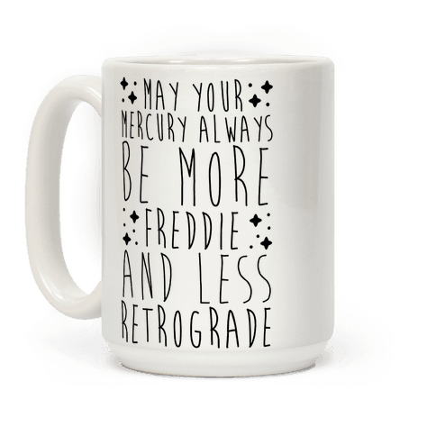 May Your Mercury Always Be More Freddie and Less Retrograde Coffee Mug