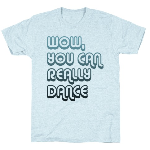 Wow, You Can Really Dance T-Shirt