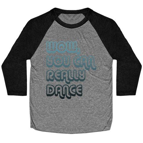 Wow, You Can Really Dance Baseball Tee