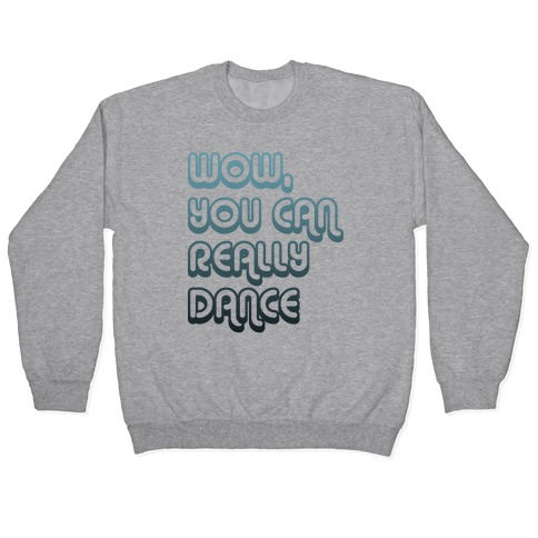Wow, You Can Really Dance Pullover