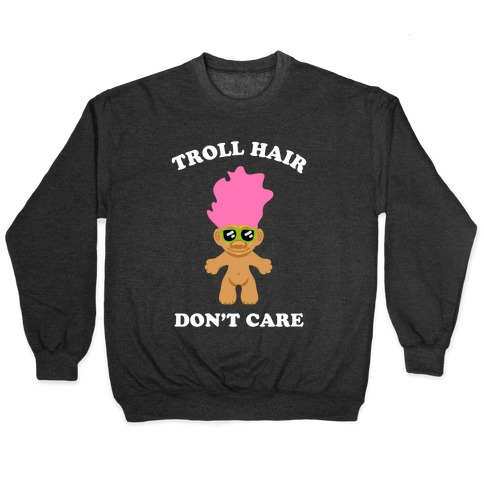 Troll Hair, Don't Care Pullover