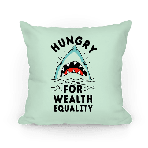 Hungry For Wealth Equality Shark Pillow
