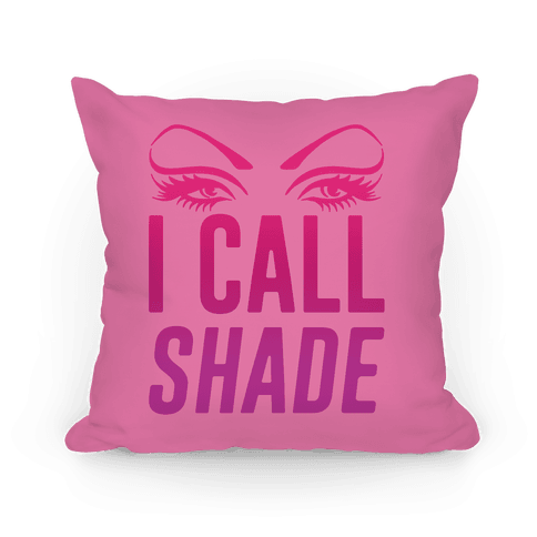 I Call Shade Pillow