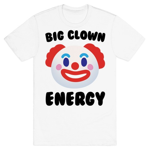 Big Clown Energy T-Shirt
