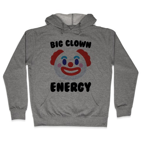 Big Clown Energy Hooded Sweatshirt