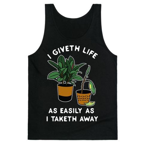 I Giveth Life as Easily As I Taketh Away Plants Tank Top