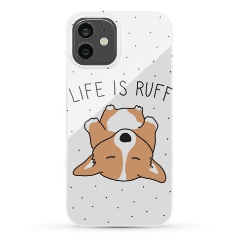 Life Is Ruff Corgi Phone Case