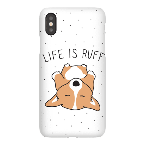 Life Is Ruff Corgi Phone Case