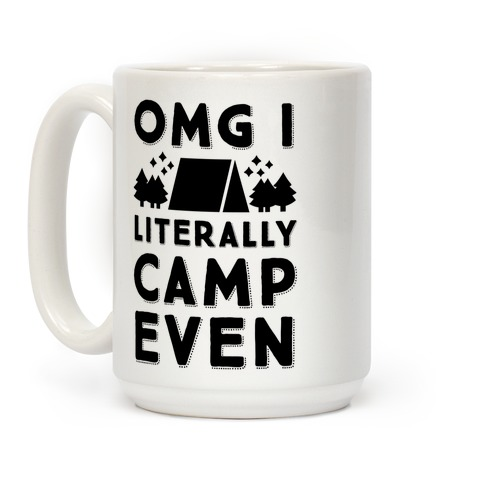 OMG I Literally Camp Even Coffee Mug