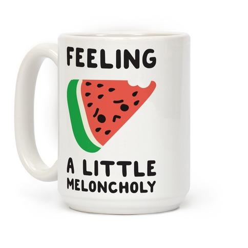 Feeling A Little Meloncholy Coffee Mug