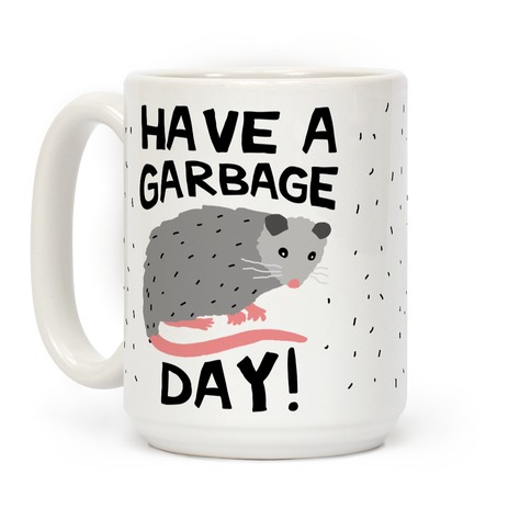 Have A Garbage Day Opossum Coffee Mug