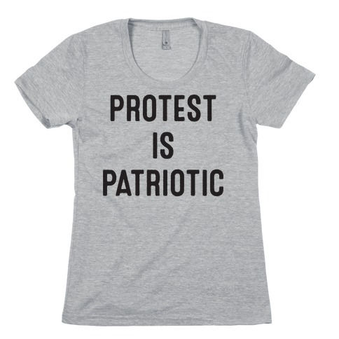 Protest Is Patriotic Womens T-Shirt