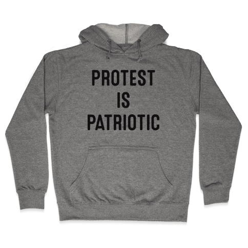 Protest Is Patriotic  Hooded Sweatshirt