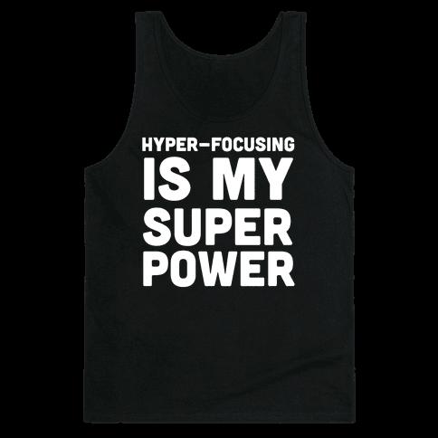 Hyper-focusing is my Superpower Tank Top