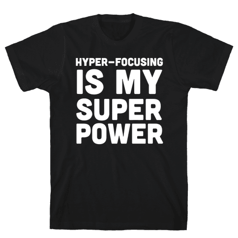 Hyper-focusing is my Superpower Mens T-Shirt